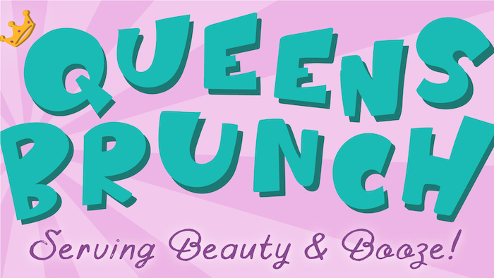 Queens Brunch - Serving Beauty and Booze